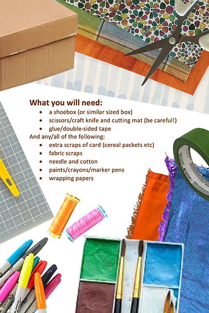 What you will need: a shoebox, scissors, glue, scraps of card, fabric scraps, needle and cotton, paints/ crayons/ marker pens, wrapping paper.
